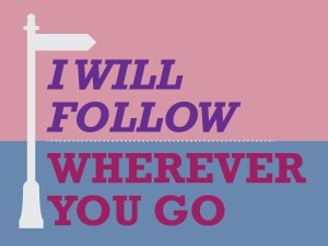I Will Follow, Wherever You Go